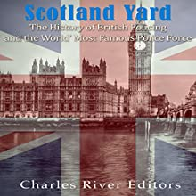 Scotland Yard: The History of British Policing and the World's Most Famous Police Force | Livre audio Auteur(s) :  Charles River Editors Narrateur(s) : Colin Fluxman
