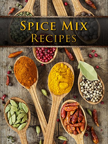Dry Spice Mixes: Top 50 Most Delicious Spice Mix Recipes [A Seasoning Cookbook] (Recipe Top 50's Book 104) by Julie Hatfield