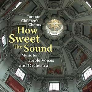 How Sweet The Sound: Toronto Children's Chorus: Amazon.ca ...
