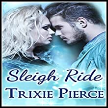 Sleigh Ride: Holiday Ride Trilogy, Book 2 (       UNABRIDGED) by Trixie Pierce Narrated by W. B. Ward
