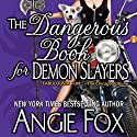 The Dangerous Book for Demon Slayers Audiobook by Angie Fox Narrated by Tavia Gilbert
