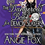 The Dangerous Book for Demon Slayers | Angie Fox