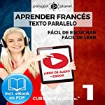Aprender Francés - Texto Paralelo - Fácil de Leer - Fácil de Escuchar: Curso en Audio, No. 1 [Learn French - Audio Course No. 1]: Lectura Fácil en Francés    Polyglot Planet