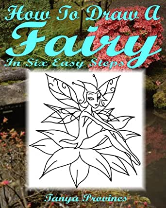 How To Draw A Fairy In Six Easy Steps - Kindle edition by Tanya L
