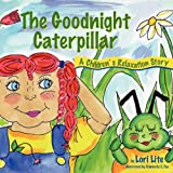 The Goodnight Caterpillar: A Relaxation Story for Kids Introducing Passive Progressive Muscle Relaxation and Breathing to Improve Sleep, Manage Stress, and Calm Worries