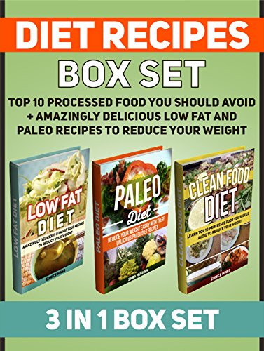 Diet Recipes Box Set: Top 10 Processed Food You Should Avoid + Amazingly Delicious Low Fat and Paleo Recipes to Reduce Your Weight (paleo diet recipes, … diet recipes, mediterranean diet recipes)