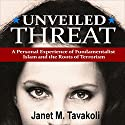 Unveiled Threat: A Personal Experience of Fundamentalist Islam and the Roots of Terrorism Audiobook by Janet M. Tavakoli Narrated by Diane Piron-Gelman
