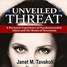 Unveiled Threat: A Personal Experience of Fundamentalist Islam and the Roots of Terrorism (       UNABRIDGED) by Janet M. Tavakoli Narrated by Diane Piron-Gelman