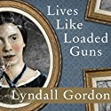 Lives Like Loaded Guns: Emily Dickinson and Her Family's Feuds Audiobook by Lyndall Gordon Narrated by Wanda McCaddon