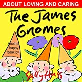 Childrens Books: THE JAMES GNOMES (Very funny Rhyming Bedtime Story/Picture Book, About Loving and Caring, For Beginner Readers, With 25 Adorable Illustrations, Ages 2-8)