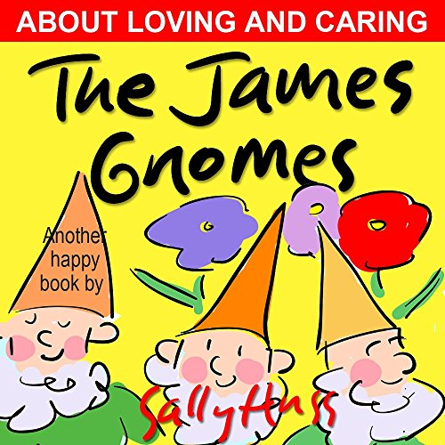 Children'S Books: The James Gnomes (Very Funny Rhyming Bedtime Story/Picture Book, About Loving And Caring, For Beginner Readers, With 25 Adorable Illustrations, Ages 2-8)