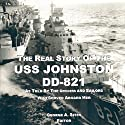 The Real Story of the USS Johnston DD-821: As Told by the Officers and Sailors Who Served Aboard Her Audiobook by George A Sites Narrated by CAPT Kevin F. Spalding USNR-Ret