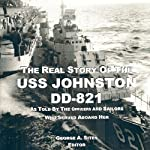 The Real Story of the USS Johnston DD-821: As Told by the Officers and Sailors Who Served Aboard Her | George A Sites