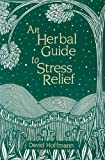 img - for An Herbal Guide to Stress Relief: Gentle Remedies and Techniques for Healing and Calming the Nervous System book / textbook / text book