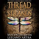 Thread Strands: Golden Threads Trilogy, Volume 2 (       UNABRIDGED) by Leeland Artra Narrated by Edge Studio Repertory