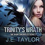 Trinity's Wrath: The Ryan Chronicles, Book 3 | J.E. Taylor
