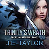 Trinity's Wrath: The Ryan Chronicles, Book 3 | J.E. Taylor