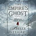 The Empire's Ghost: A Novel Audiobook by Isabelle Steiger Narrated by Jeremy Arthur