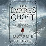 The Empire's Ghost: A Novel | Isabelle Steiger