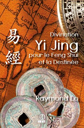 Divination Yi Jing pour le Feng Shui et la Destinée: Guide de divination traditionnelle chinoise