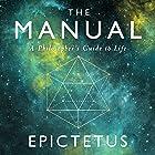 The Manual: A Philosopher's Guide to Life Hörbuch von  Epictetus,  Ancient Renewal, Sam Torode Gesprochen von: Sam Torode