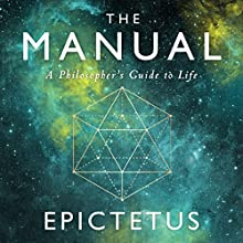 The Manual: A Philosopher's Guide to Life Audiobook by  Epictetus,  Ancient Renewal, Sam Torode Narrated by Sam Torode