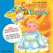 Das Christkind macht Urlaub: Fällt Weihnachten dieses Jahr aus? Hörbuch von Evelyne Mayer Gesprochen von: Anastasia Milor