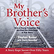 My Brother's Voice: How a Young Hungarian Boy Survived the Holocaust: A True Story | [Stephen Nasser, Sherry Rosenthal]