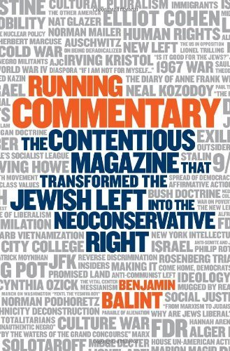 Running Commentary: The Contentious Magazine that Transformed the Jewish Left into the Neoconservative Right
