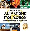 Cr�ez vos propres animations en Stop Motion - Equipement, animation, prise de vue, montage et diffus: Equipement, animation, prise de vue, montage et diffusion