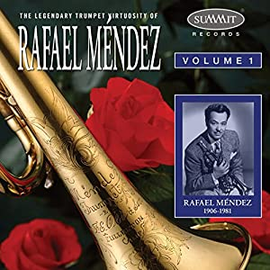 Legendary Trumpet Virtuosity of Rafael Mendez, Vol. 1
