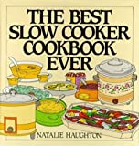 img - for Best Slow Cooker Cookbook Ever: Versatility and Inspiration for New Generation Machines by Natalie Haughton (1995-09-29) book / textbook / text book