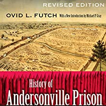History of Andersonville Prison, Revised Edition (       UNABRIDGED) by Ovid L. Futch, Michael P. Gray (introduction) Narrated by Grover Gardner