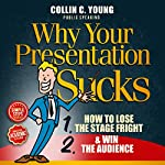 Why Your Presentation Sucks: How to Lose the Stage Fright & Win the Audience | Collin C. Young