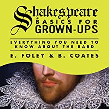 Shakespeare Basics for Grown-Ups: Everything You Need to Know About the Bard (       UNABRIDGED) by E. Foley, B. Coates Narrated by Daniel Weyman