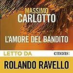 L'amore del bandito   Massimo Carlotto
