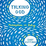 Talking God: Philosophers on Belief   Gary Gutting