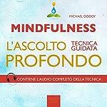 Mindfulness. L'ascolto profondo [Mindfulness. Deep Listening]: Tecnica guidata [Guided Skill] | Michael Doody