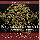 Ganesha Mantra Magick: Calling Upon the God of New Beginnings Hörbuch von Baal Kadmon Gesprochen von: Baal Kadmon