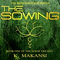 The Sowing: The Seeds Trilogy, Volume 1 Audiobook by K. Makansi Narrated by Ivy Tara Blair