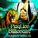 The PlayLion Billionaire: A Paranormal Billionaire Romance Audiobook by Maria Amor,  Simply Shifters Narrated by Savannah Ridge