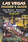 Las Vegas Insider's Guide: Save Money, Keep Safe, Operate and Survive in Sin City
