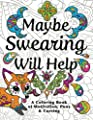 Maybe Swearing Will Help: Adult Coloring Book