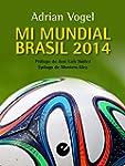 Mi mundial Brasil 2014: Apuntes, cr�n...