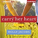 Carry Her Heart (       UNABRIDGED) by Holly Jacobs Narrated by Christina Traister