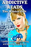 img - for Addictive Reads: The Winter Gift Collection: 7 Uplifting Stories by Best-Selling and Award-Winning Authors book / textbook / text book