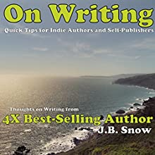 On Writing: Thoughts on Writing from 4x Best-selling Author J.B. Snow: Quick Tips for Indie Authors and Self-Publishers (       UNABRIDGED) by J.B. Snow Narrated by Stan Chandler