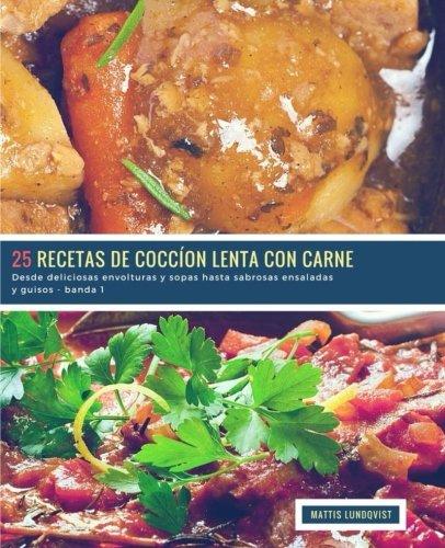25 Recetas de Coccion Lenta con Corne - banda 1: Desde deliciosas envolturas y sopas hasta sabrosas ensaladas y guisos (Volume 2)  [Lundqvist, Mattis] (Tapa Blanda)
