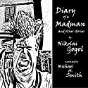 The Diary of a Madman and Other Stories: Signet Classics (       UNABRIDGED) by Nikolai Gogol Narrated by Michael A. Smith