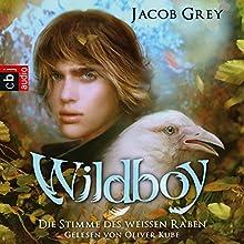 Die Stimme des weißen Raben (Wildboy 1) (       gekürzt) von Jacob Grey Gesprochen von: Oliver Kube